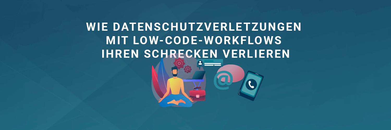 Datenschutzverletzungen mit Low-Code-Workflows abwickeln